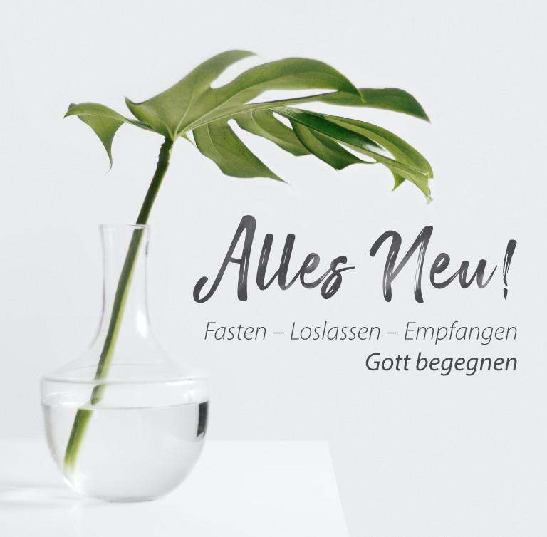 Alles Neu! Fasten – Loslassen – Empfangen – Gott begegnen