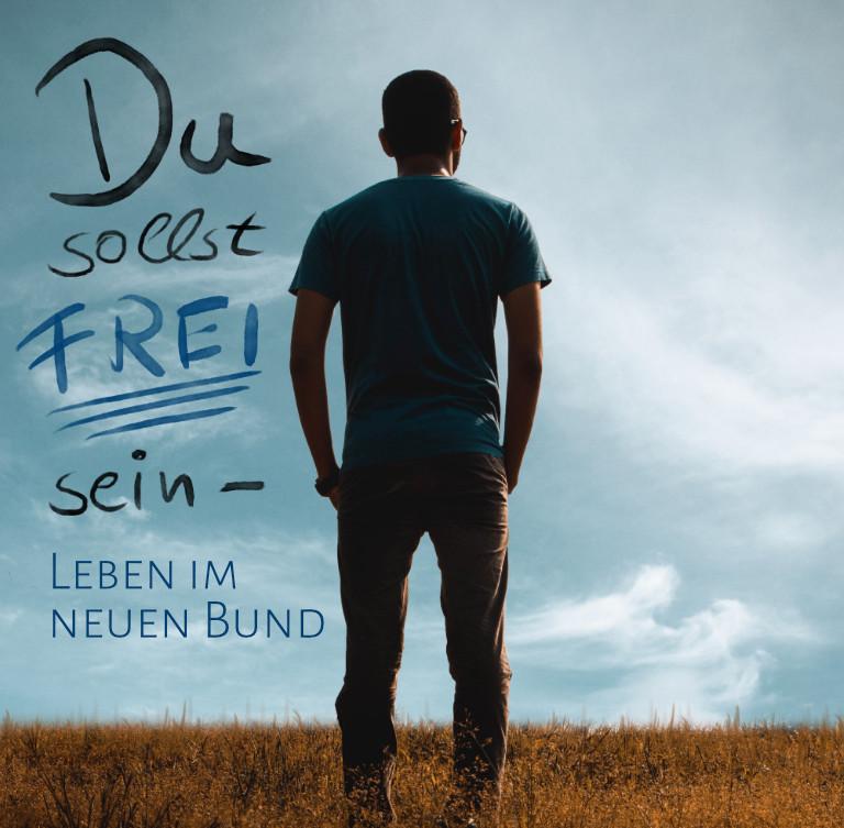 Du sollst frei sein – Leben im neuen Bund